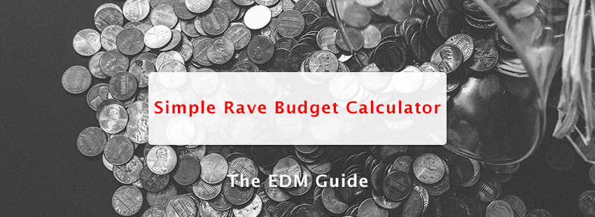 simple rave budget calculator the edm guide